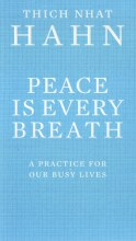 Peace Is Every Breath : A Practice For Our Busy Lives