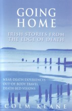 Going Home : Irish Stories from the Edge of Death - Near-death Journeys, Out-of-body Travel, Death-bed Visions