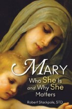 Mary: Who She Is and Why She Matters