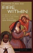 Fire Within: St. Teresa of Avila, St. John of the Cross and the Gospel-On Prayer