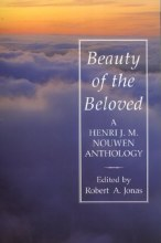 Beauty of the Beloved : A Henri Nouwen Anthology