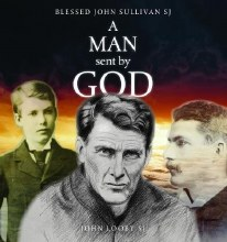 A Man Sent By God: Blessed John Sullivan SJ