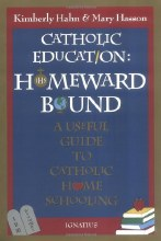 Catholic Education: Homeward Bound - Useful Guide to Catholic Home Schooling