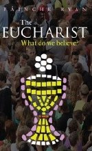 OP - The Eucharist: What Do We Believe?