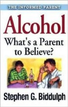 Alcohol: What's a Parent to Believe?