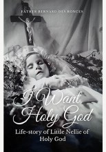I Want Holy God Life Story of Little Nellie of Hol