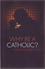 Why Be A Catholic?