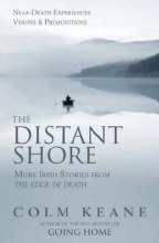 The Distant Shore: More Irish Stories from the Edge of Death - Near-death Experiences, Visions and Premonitions