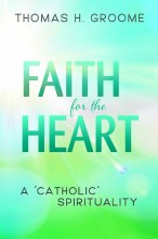 Faith for the Heart A Catholic Spirituality