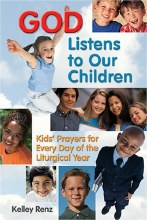 God Listens to Our Children: Kids' Prayers for Every Day of the Liturgical Year