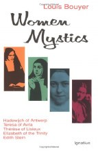 Women Mystics: Hadewijch of Antwerp, Teresa of Avila, Therese of Lisieux, Elizabeth of the Trinity, Edith Stein