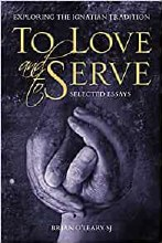 To Love and to Serve Exploring the Ignatian Tradit