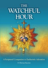 The Watchful Hour : a Scriptural Companion to Eucharistic Adoration
