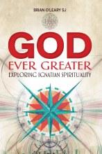 God Ever Greater Exploring Ignatian Spirituality