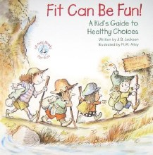 Fit Can Be Fun! A Kid's Guide to Healthy Choices