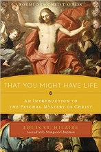 That You May Have Life An Intro to the Paschal Mys
