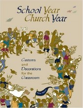 School Year, Church Year: Activities and Decorations for the Classroom (Catechesis for Children)