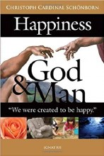 Happiness, God and Man: We Were Created to be Happy