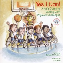 Yes I Can! : A Kid's Guide to Dealing with Physical Challenges