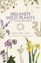 Ireland's Wild Plants Myths, Legends and Folklore