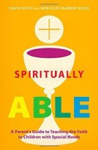 Spiritually Able : A Parent's Guide to Teaching the Faith to Children with Special Needs