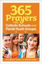 365 Prayers for Catholic Schools and Parish Youth Groups: Interactive, Seasonal, Traditional