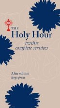 The Holy Hour 12 Complete Services Altar edition