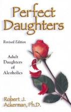 Perfect Daughters: Adult Daughters of Alchoholics