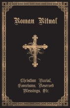 The Roman Ritual: Volume II: Christian Burial, Exorcisms, Reserved Blessings, Etc.