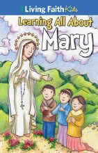 Learning All About Mary: Living Faith for Kids