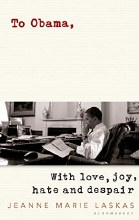 To Obama With Love, Joy, Hate and Despair