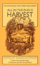 All in the End Is Harvest: An Anthology for Those Who Grieve