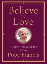 Believe in Love Inspiring Words from Pope Francis