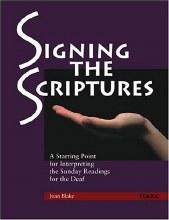 Signing the Scriptures: A Starting Point for Interpreting the Sunday Readings for the Deaf , Year C