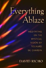 Everything Ablaze Teilhard de Chardin