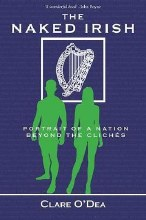 The Naked Irish : Portrait of a Nation Beyond the Cliches