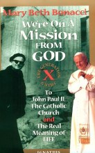 We're on a Mission from God: Generation X Guide to John Paul II, the Catholic Church, and the Real Meaning of Life