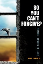 So You Can't Forgive? Moving Towards Freedom