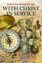 With Christ In Service: Jesuit Lives Through the A