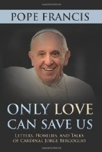 Only Love Can Save Us: Letters, Homilies, Talks
