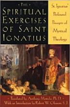 The Spiritual Exercises of Saint Ignatius: Saint Ignatius' Profound Precepts of Mystical Theology