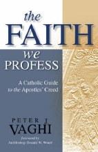 A Faith We Profess: A Catholic Guide to the Apostl
