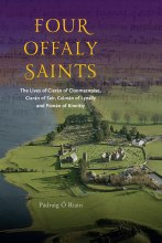 Four Offaly Saints: The Lives of Ciaran of Clonmacnoise, Ciaran of Seir, Colman of Lynally and Fionan of Kinnitty