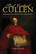 Paul Cardinal Cullen: Profile of a Practical Natio