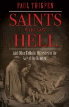 Saints Who Saw Hell: And Other Catholic Witnesses to the Fate of the Damned