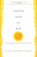 Making Room for God: Decluttering & the Spiritual Life