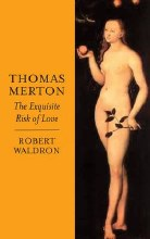 Thomas Merton: The Exquisite Risk of Love