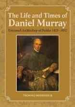 Life & Times of Daniel Murray, Archbishop of Dublin