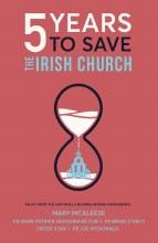 5 Years to Save the Irish Church