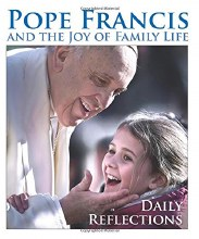 Pope Francis and the Joy of Family Life Daily Reflections